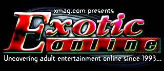 xmag.com presents Exotic ONLINE Uncovering adult entertainment online since 1993...